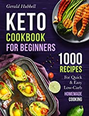 Keto Cookbook For Beginners: 1000 Recipes For Quick & Easy Low-Carb Homemade Coo