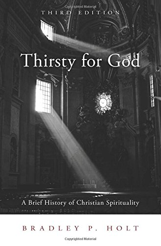 Thirsty for God: A Brief History of Christian Spirituality, Third Edition