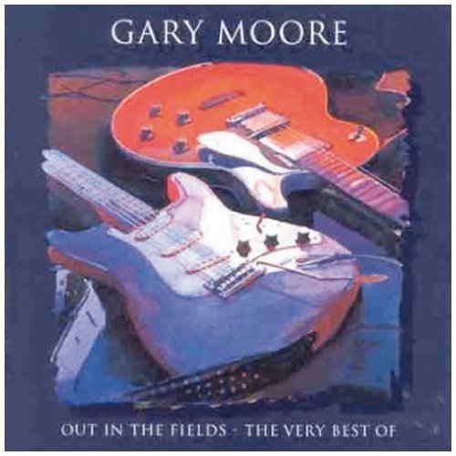 Gary Moore - Out In The Fields - The Very Best Of Gary Moore By Gary Moore - Zortam Music