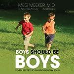 Boys Should Be Boys  | Meg Meeker M.D.