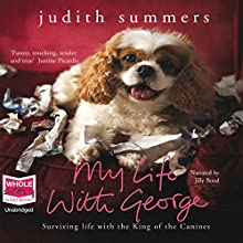 My Life with George: Surviving Life with the King of Canines Audiobook by Judith Summers Narrated by Jilly Bond
