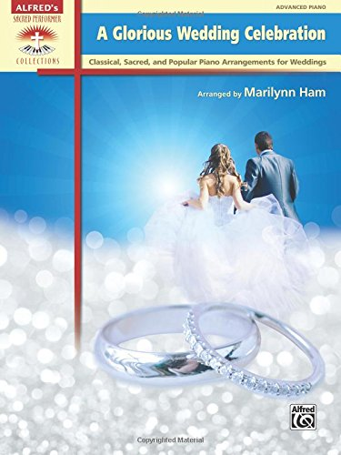 A Glorious Wedding Celebration: Classical, Sacred, and Popular Piano Arrangements for Weddings (Sacred Performer Collections)