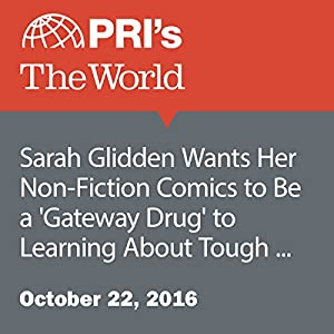 Sarah Glidden Wants Her Non-Fiction Comics to Be a 'Gateway Drug' to Learning About Tough Issues