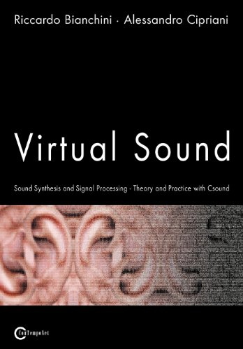 Virtual Sound - Sound Synthesis and Signal Processing - Theory and Practice with Csound