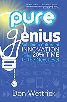 Pure Genius: Building a Culture of Innovation and Taking 20% Time to the Next Level by [Wettrick, Don]