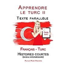 Apprendre le turc II - Texte parallèle - Histoires courtes (niveau intermédiaire) Français - Turc (French Edition)
