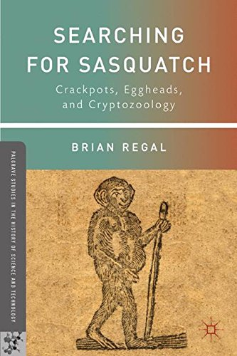Searching for Sasquatch: Crackpots, Eggheads, and Cryptozoology (Palgrave Studies in the History of Science and Technology)