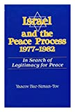 Israel and the Peace Process, 1977-1982 : In Search of Legitimacy for Peace, Bar-Siman-Tov, Yaacov, 0791422208