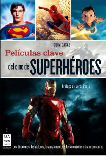 Descargar Libro Películas Clave Del Cine De Superhéroes: Los Directores, Los Protagonistas, Los Argumentos Y Las Anécdotas Más Interesantes Quim Casas