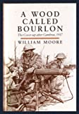 A Wood Called Bourlon : The Cover-Up after Cambrai, 1917, Moore, William, 0850524822