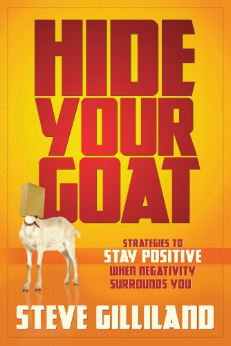 Hide Your Goat: Strategies To Stay Positive When Negativity Surrounds You by [Gilliland, Steve]