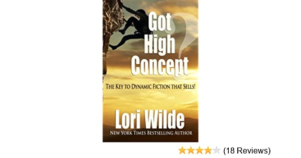 Got High Concept: The Key to Dynamic Fiction that Sells!