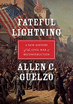 Fateful Lightning: A New History of the Civil War and Reconstruction by [Guelzo, Allen C.]