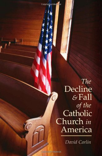 The Decline and Fall of the Catholic Church in America ()