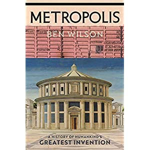 Metropolis: A History of Humankind's Greatest Invention