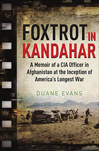 Foxtrot in Kandahar: A Memoir of a CIA Officer in Afghanistan at the Inception of America's Longest War (Ghost Wars The Secret History Of The Cia)