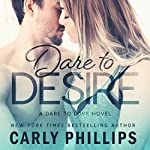 Dare to Desire : Dare to Love, Book 2 | Carly Phillips