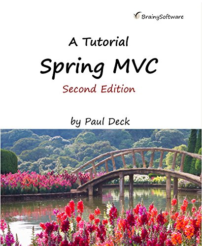 Spring MVC, A Tutorial, second edition, by Paul Deck