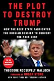 img - for The Plot to Destroy Trump: How the Deep State Fabricated the Russian Dossier to Subvert the President book / textbook / text book