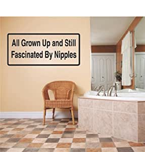Decals & Stickers : All Grown Up And Still Fascinated By Nipples Humorous Quote Funny Joke Sign Banner Bumper Sticker Living Room Bedroom Kitchen Home Decor Picture Art Image Peel & Stick Graphic Mural Design Decoration - Discounted Sale Item - Size : 6 Inches X 20 Inches - 22 Colors Available