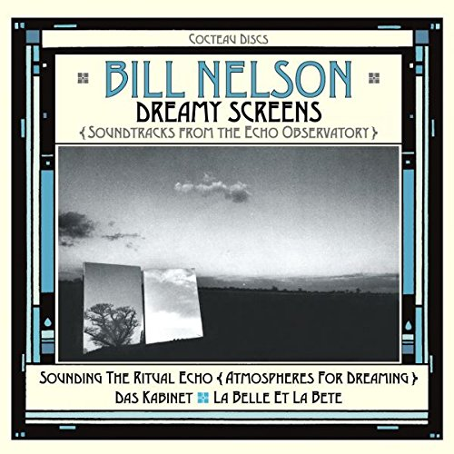 Price comparison product image Dreamy Screens: Soundtracks From The Echo Observatory / Bill Nelson