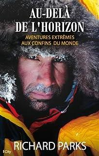 Au-delà de l'horizon : aventures extrêmes aux confins du monde, Parks, Richard