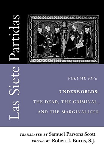 Las Siete Partidas, Vol. 5  Underworlds: The Dead, the Criminal, and the Marginalized (Middle Ages Series)