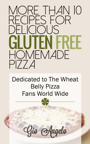 Gluten Free Pizza Recipes: Wheat Free Pizza Cookbook A Collection Of the Best, Healthy, Delicious And Recommended Gluten Free Pizza Recipes (gluten free ... Delicious And Recommended Gluten Free 1)