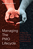 Managing The PMO Lifecycle: A Step-by-Step Guide to PMO Set-up, Build-out, and Sustainability