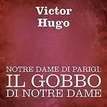 Notre Dame di Parigi: Il gobbo di Notre Dame [The Hunchback of Notre Dame] Audiobook by Victor Hugo Narrated by Silvia Cecchini