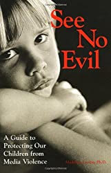 See No Evil: A Guide to Protecting Our Children from Media Violence