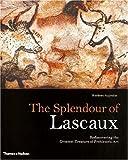 The Splendour of Lascaux : Rediscovering the Greatest Treasure of Prehistoric Art