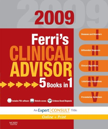 Ferri's Clinical Advisor 2009: 5 Books in 1, Expert Consult - Online and Print, 1e