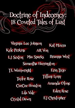 Doctrine of Indecency: 18 Coveted Tales of Lust by [Perkins, Kyle, Johnson, Virginia, Vale, Lila, West, Brianna, Sexton, L.J., Mizera, Kat, Sparks, Mia, Von, AR, Wainwright, T.L., Trejo, Erin, Amanda O'lone, Eden Rose]