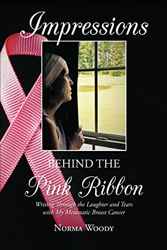 Impressions Behind the Pink Ribbon: Writing Through the Laughter and Tears with My Metastatic Breast -