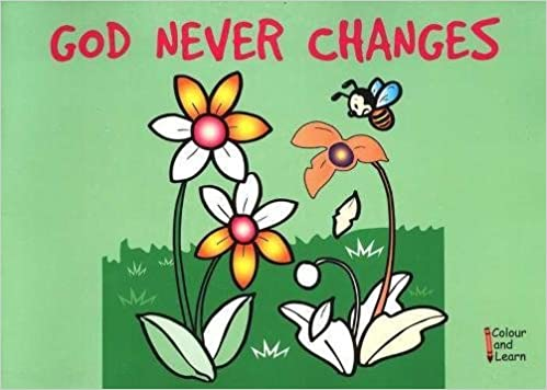 God Never Changes: Colour and Learn (Bible Art)
