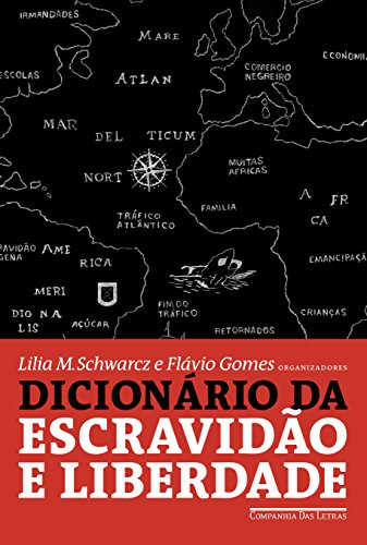 Dicionário da Escravidão e Liberdade. 50 Textos Críticos