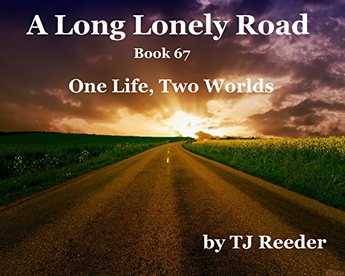 A Long lonely road, One life, two worlds, book 67 by [Reeder, TJ]
