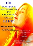 101 positive thoughts - 101 POSITIVE THOUGHTS TO CHANGE YOUR LIFE! Self help and self believe: Self help & self help books, motivational self help books, self esteem books, motivational self help