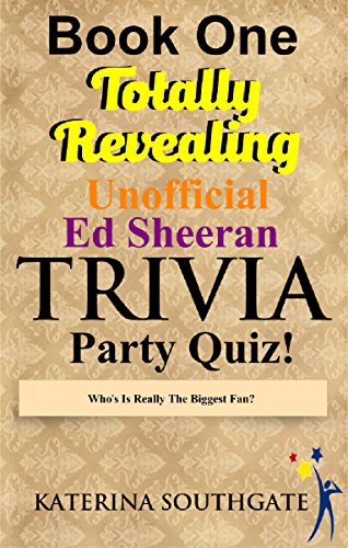 Totally Revealing! Unofficial  Ed Sheeran Trivia Party Game!  Book One: Who's the Biggest Ed Sheeran Fan?