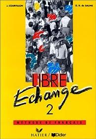 Libre échange, 2 : Méthode de français(Livre de lélève) par Janine Courtillon