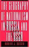 The Geography of Nationalism in Russia and the USSR, Kaiser, Robert J., 0691032548