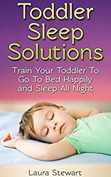 Amazon.com: Toddler Sleep Solutions: Train Your Toddler To ...
