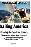 Sailing America - Cruising the San Juan Islands: Friday Harbor, Victoria & Port Townsend