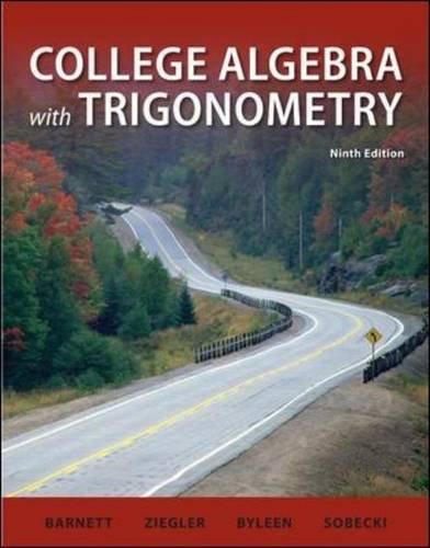 College Algebra with Trigonometry (Barnett, Ziegler & Byleen's Precalculus)