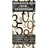 Numerology for Beginners: The complete guide to numerology, being successful, and achieving your goals with the science of numerology and numbers!