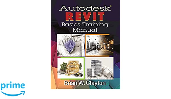 autodesk revit basics training manual brian w clayton rh amazon com autodesk inventor training manual pdf autodesk inventor training manual