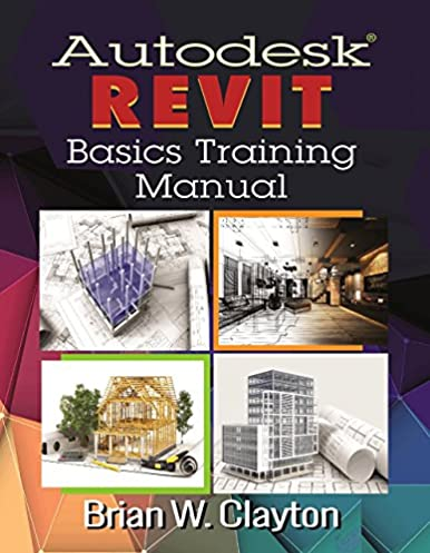 autodesk revit basics training manual brian w clayton rh amazon com autodesk revit manuel autodesk revit manual book pdf