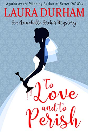 To Love and To Perish (Annabelle Archer Wedding Planner Mystery Book 10) by [Durham, Laura]