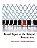 Annual Report of the Railroad Commissioner, Rhode Island Railroad Commissioners, 0554930021